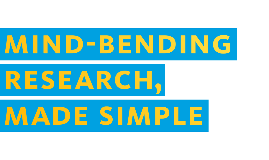 Mind-bending research, made simple